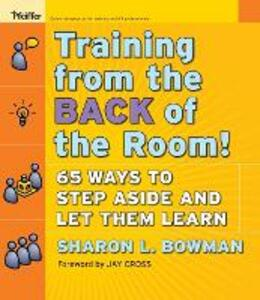 Training From the Back of the Room!: 65 Ways to Step Aside and Let Them Learn - Sharon L. Bowman - cover
