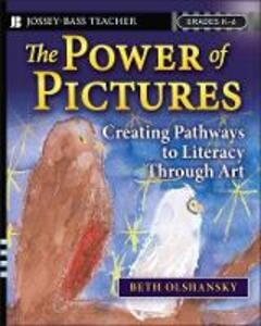The Power of Pictures: Creating Pathways to Literacy through Art, Grades K-6 - Beth Olshansky - cover
