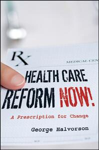 Health Care Reform Now!: A Prescription for Change - George C. Halvorson - cover