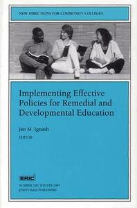 Implementing Effective Policies for Remedial and Developmental Education: New Directions for Community Colleges, Number 100 - cover