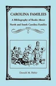 Carolina Families: A Bibliography of Books about North and South Carolina Families - Donald M Hehir - cover