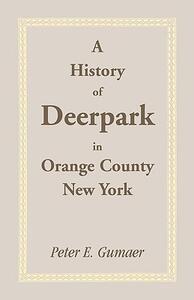 A History of Deerpark in Orange County, New York - Peter E Gumaer - cover