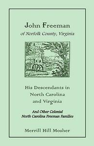 John Freeman of Norfolk County, Virginia: His Descendants in North Carolina and Virginia - Merrill Hill Mosher - cover