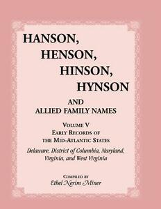 Hanson, Henson, Hinson, Hynson and Allied Family Names Vol. V. Early Records of the United States, Early Records of the Mid-Atlantic States, Including - Ethel Nerim Miner - cover