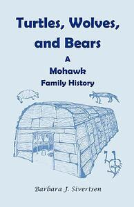 Turtles, Wolves, and Bears: A Mohawk Family History - Barbara J Sivertsen - cover