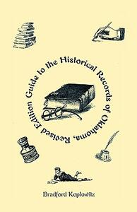 Guide to the Historical Records of Oklahoma (Revised Edition) - Bradford S Koplowitz - cover