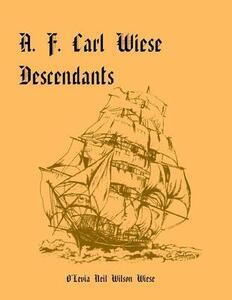 A. F. Carl Wiese Descendants - O'Levia Neil Wilson Wiese - cover