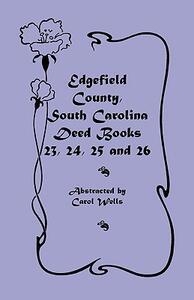 Edgefield County, South Carolina: Deed Books 23, 24, 25, 26 - Carol Wells - cover