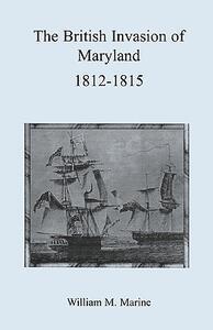 British Invasion of Maryland, 1812-1815 - William Matthew Marine - cover