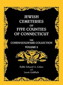 Jewish Cemeteries of Five Counties of Connecticut. the Cohen/Goldfarb Collection, Volume 2 - Edward A Cohen,Lew Goldfarb - cover
