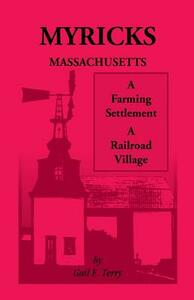 Myricks, Massachusetts: A Farming Settlement, a Railroad Village - Gail E Terry - cover