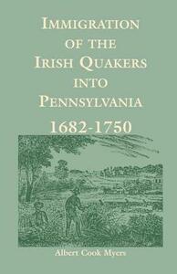 Immigration of the Irish Quakers Into Pennsylvania: 1682-1750 - Albert Cook Myers - cover