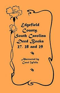 Edgefield County, South Carolina: Deed Books 27, 28 and 29 - Carol Wells - cover