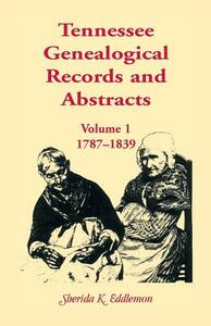 Tennessee Genealogical Records and Abstracts, Volume 1: 1787-1839 - Sherida K Eddlemon - cover