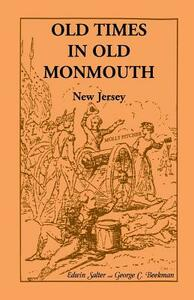 Old Times in Old Monmouth: Historical Reminiscences of Old Monmouth County, New Jersey: Being a Series of Historical Sketches Relating to Old Mon - Edwin Salter,George C Beekman - cover
