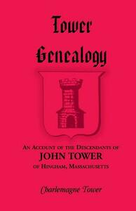 Tower Genealogy: An Account of the Descendants of John Tower, of Hingham, Massachusetts - Charlemagne Tower - cover