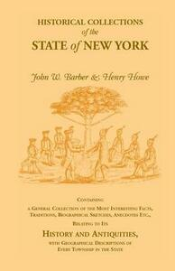 Historical Collections of the State of New York Containing a General Collection of the Most Interesting Facts, Traditions, Biographical Sketches, Anec - Henry Howe,John W Barber - cover