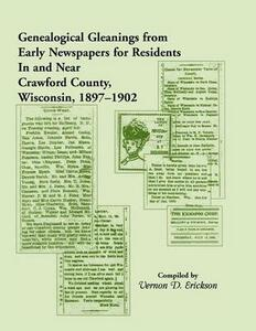 Genealogical Gleanings from Early Newspapers for Residents in and Near Crawford Co Wisconsin, 1897-1902 - Vernon D Erickson - cover