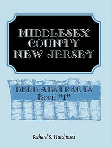 Middlesex County, New Jersey, Deed Abstracts Book 1 - Richard S Hutchinson - cover