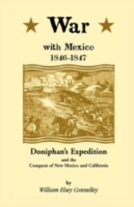War with Mexico, 1846-1847: Doniphan's Expedition and the Conquest of New Mexico & California - William Elsey Connely - cover