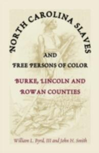 North Carolina Slaves and Free Persons of Color: Burke, Lincoln, and Rowan Counties - William L Byrd,William L Byrd,John H Smith - cover