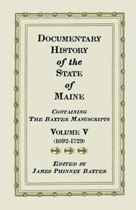 Documentary History of the State of Maine, Containing the Baxter Manuscripts. Volume V - James Phinney Baxter - cover