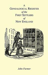 A Genealogical Register of the First Settlers of New England Containing an Alphabetical List of the Governours, Deputy Governours, Assistants or Counsellors, and Ministers of the Gospel in the Several Colonies, from 1620 to 1692; Graduates of Harvard Col - John Farmer - cover