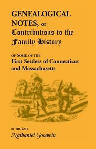 Genealogical Notes, or Contributions to the Family History of Some of the First Settlers of Connecticut and Massachusetts - Nathanial Goodwin - cover