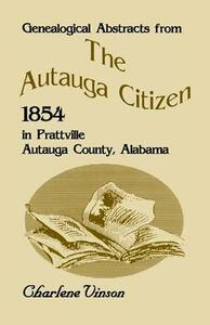 Genealogical Abstracts from the Autauga Citizen, 1854, in Prattville, Autauga County, Alabama - Charlene Vinson - cover