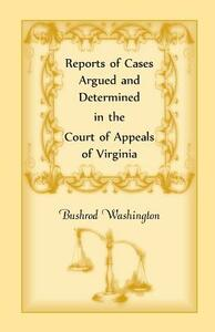Reports of Cases Argued and Determined in the Court of Appeals of Virginia - Virginia,Alberto Shayo,Bushrod Washington - cover