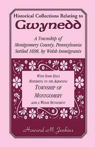 Historical Collections Relating to Gwynedd: A Township of Montgomery County, Pennsylvania - Howard M Jenkins - cover