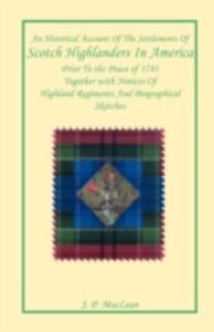 An Historical Account of the Settlements of Scotch Highlanders in America Prior to the Peace of 1783 Together with Notices of Highland Regiments and Biographical Sketches - J P MacLean - cover