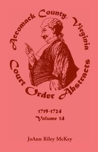 Accomack County, Virginia Court Order Abstracts, Volume 14: 1719-1724 - Joann Riley McKey - cover