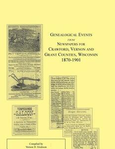 Genealogical Events from Newspapers for Crawford, Vernon and Grant Counties, Wisconsin, 1870-1901 - Vernon D Erickson - cover