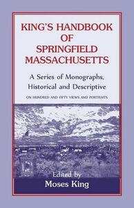 King's Handbook of Springfield, Massachusetts-A Series of Monographs, Historical and Descriptive - Moses King - cover