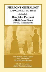 Pierpont Genealogy and Connecting Lines, Particularly REV. John Pierpont of Hollis Street Church Boston, Massachusetts - Mary Pierpont Barnum - cover