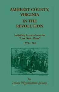 Amherst County, Virginia, in the Revolution: Including Extracts from the Lost Order Book 1773-1782 - Lenora Higginbotham Sweeny - cover
