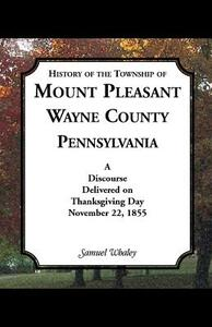 History of the Township of Mount Pleasant, Wayne County, Pennsylvania: A Discourse Delivered on Thanksgiving Day, November 22, 1855 - Samuel Whaley - cover