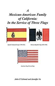 A Mexican-American Family of California: In the Service of Three Flags - John P Schmal,Jennifer Vo - cover