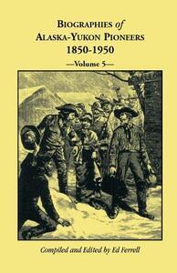 Biographies of Alaska-Yukon Pioneers 1850-1950, Volume 5 - Ed Ferrell - cover
