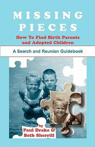 Missing Pieces: How to Find Birth Parents and Adopted Children. a Search and Reunion Guidebook - Paul Drake,Beth Sherrill - cover