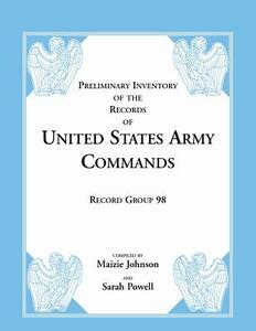 Record Group 98: Preliminary Inventory of the Records of United States Army Commands - Maizie Johnson,Sarah Powell - cover