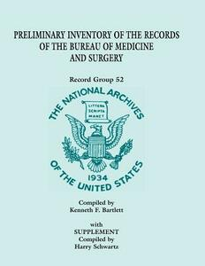 Preliminary Inventory of the Records of the Bureau of Medicine and Surgery with Supplement: Record Group 52. with Supplement Compiled by Harry Schwart - Kenneth F Bartlett - cover