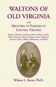 Waltons of Old Virginia and Sketches of Families in Central Virginia - Wilmer L Kerns - cover