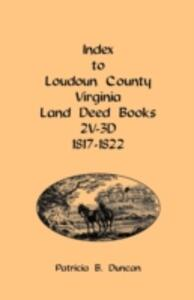 Index to Loudoun County, Virginia Land Deed Books, 2v-3D 1817-1822 - Patricia B Duncan - cover