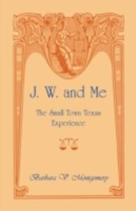 J. W. and Me: The Small Town Texas Experience - Barbara Montgomery - cover