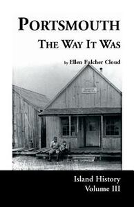 Portsmouth the Way It Was: Island History, Volume III - Ellen Fulcher Cloud - cover