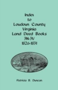 Index to Loudoun County, Virginia Land Deed Books, 3n-3v, 1826-1831 - Patricia B Duncan - cover