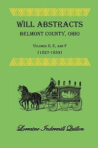Will Abstracts Belmont County, Ohio, Volumes D, E, and F (1827-1839) - Lorraine Indermill Quillon - cover