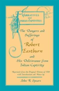 The Dangers and Sufferings of Robert Eastburn, and His Deliverance from Indian Capitivity - John R Spears - cover